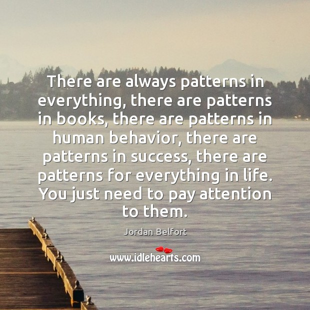 There are always patterns in everything, there are patterns in books, there Jordan Belfort Picture Quote