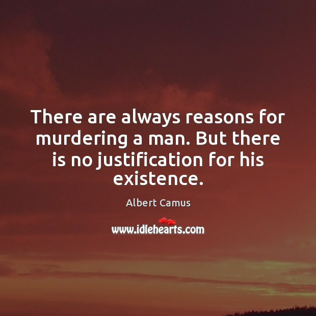There are always reasons for murdering a man. But there is no Albert Camus Picture Quote