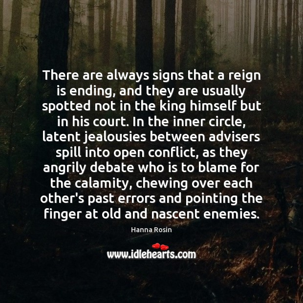 There are always signs that a reign is ending, and they are Image