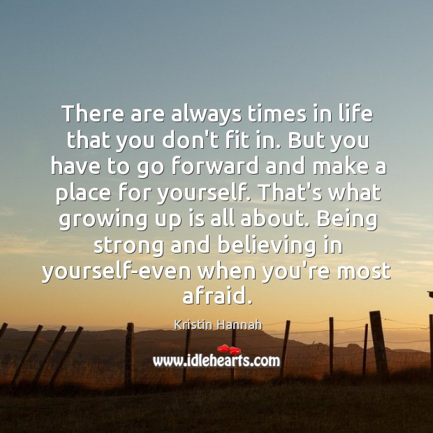 There are always times in life that you don't fit in. But Being Strong Quotes Image