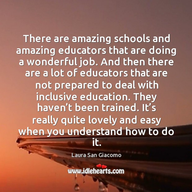 There are amazing schools and amazing educators that are doing a wonderful job. Image