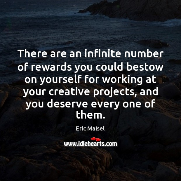 Image, There are an infinite number of rewards you could bestow on yourself