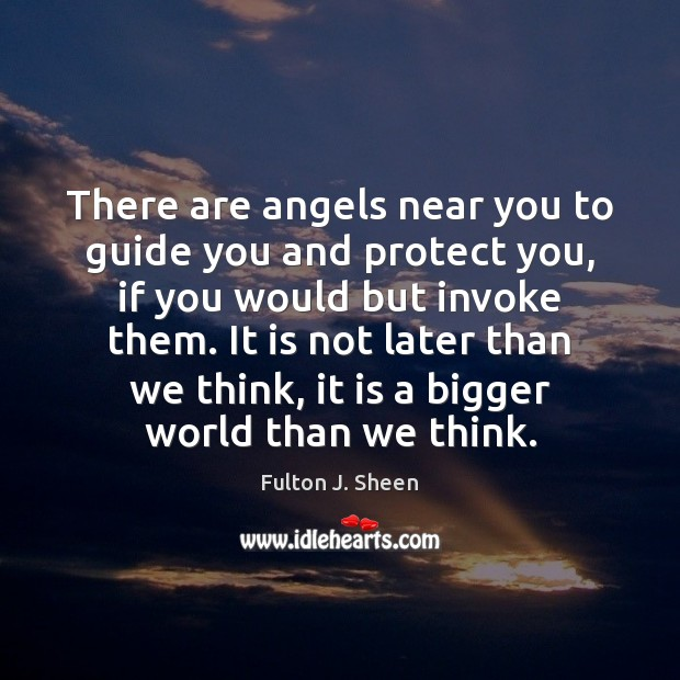 There are angels near you to guide you and protect you, if Fulton J. Sheen Picture Quote