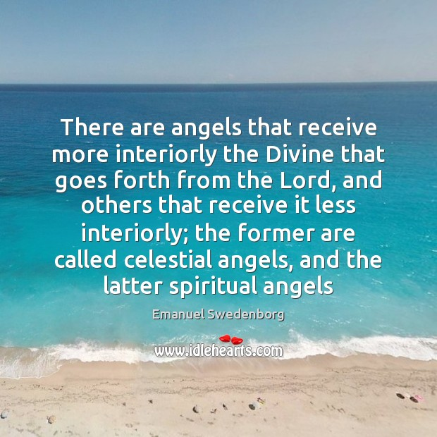 There are angels that receive more interiorly the Divine that goes forth Emanuel Swedenborg Picture Quote