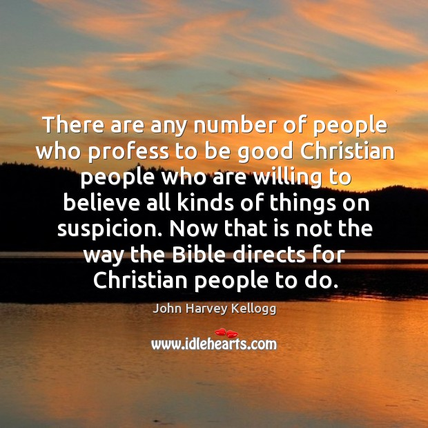 There are any number of people who profess to be good christian people who are Image