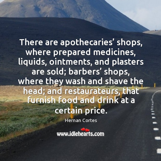 There are apothecaries' shops, where prepared medicines, liquids, ointments, and plasters are sold Image