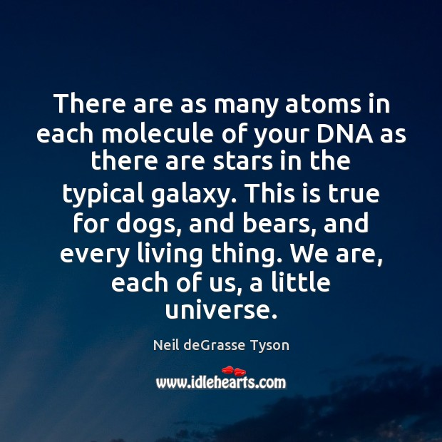 There are as many atoms in each molecule of your DNA as Neil deGrasse Tyson Picture Quote