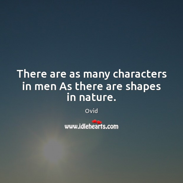 There are as many characters in men As there are shapes in nature. Image