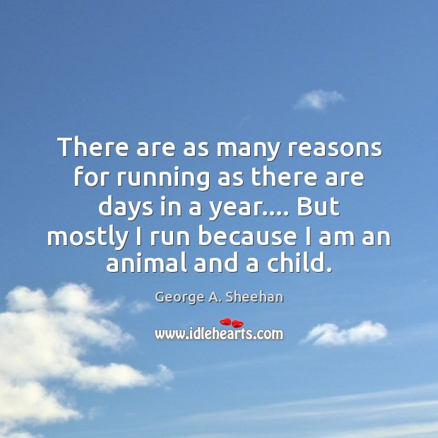There are as many reasons for running as there are days in George A. Sheehan Picture Quote