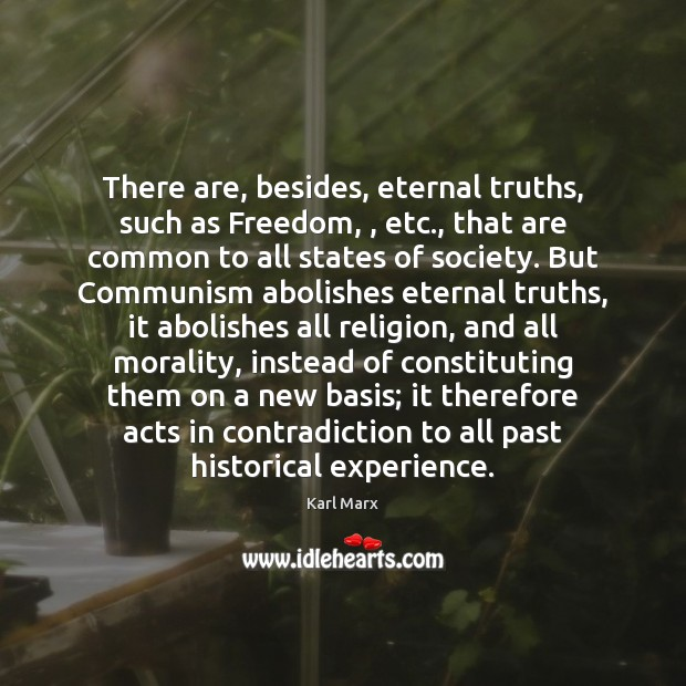 Image, There are, besides, eternal truths, such as Freedom, , etc., that are common