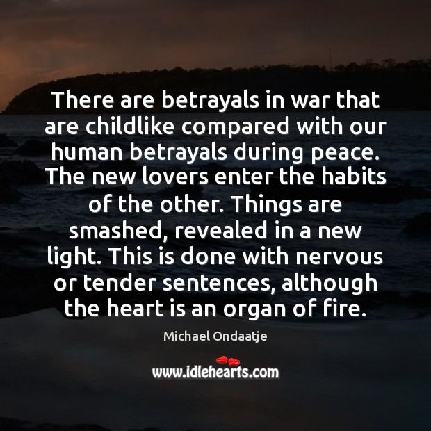 there are betrayals in war that are childlike compared our human