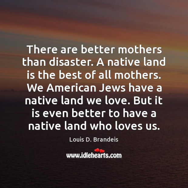 There are better mothers than disaster. A native land is the best Image
