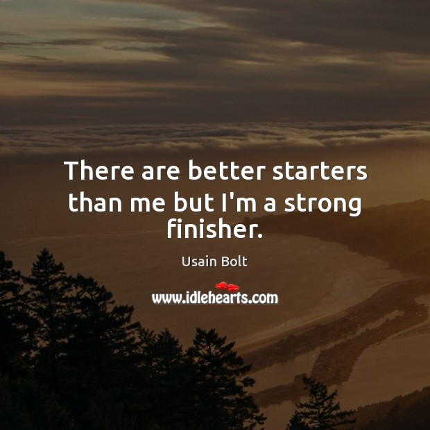 There are better starters than me but I'm a strong finisher. Usain Bolt Picture Quote