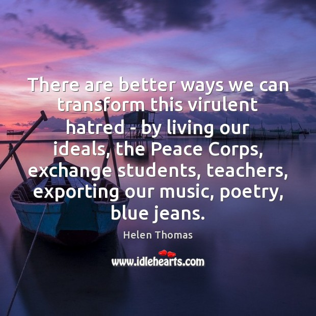 There are better ways we can transform this virulent hatred – by Helen Thomas Picture Quote