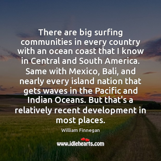 There are big surfing communities in every country with an ocean coast Image