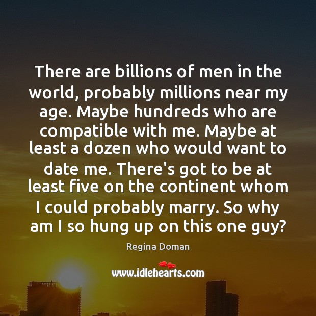 There are billions of men in the world, probably millions near my Image