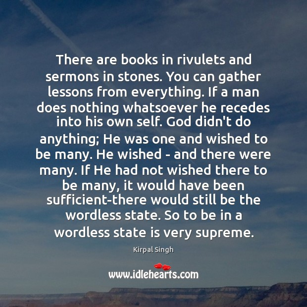 There are books in rivulets and sermons in stones. You can gather Image