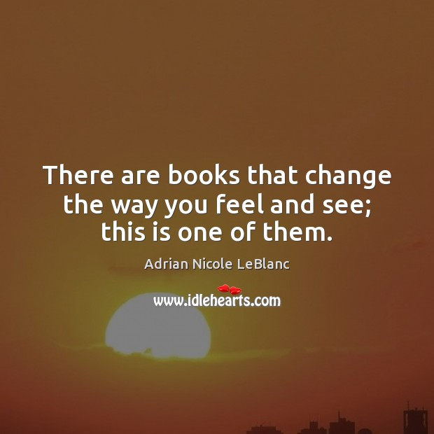 Image, There are books that change the way you feel and see; this is one of them.