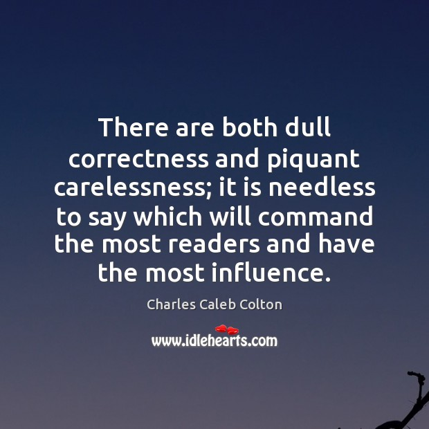 There are both dull correctness and piquant carelessness; it is needless to Charles Caleb Colton Picture Quote