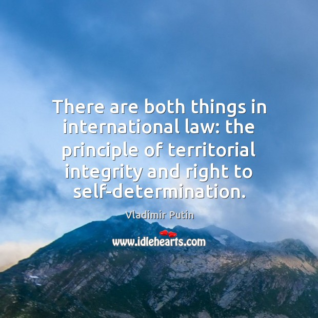 There are both things in international law: the principle of territorial integrity Image
