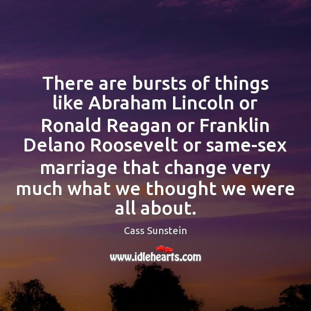 There are bursts of things like Abraham Lincoln or Ronald Reagan or Image