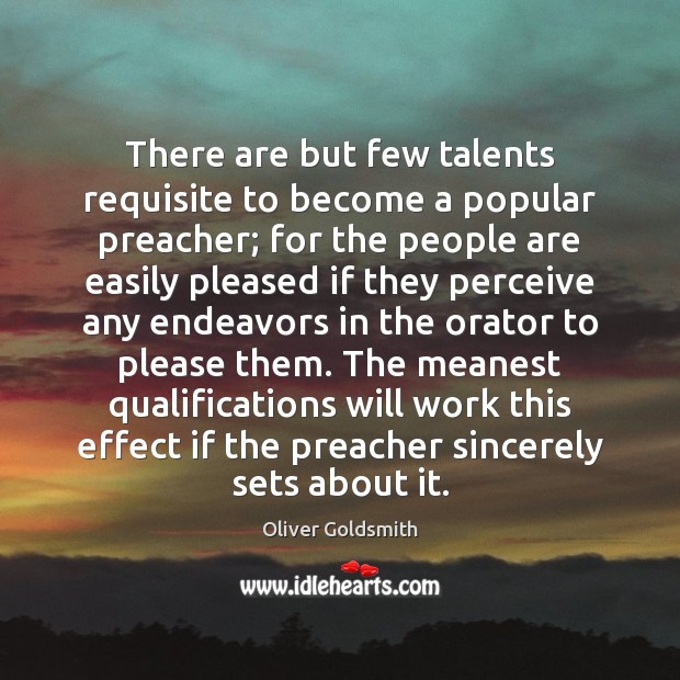 There are but few talents requisite to become a popular preacher; for Image