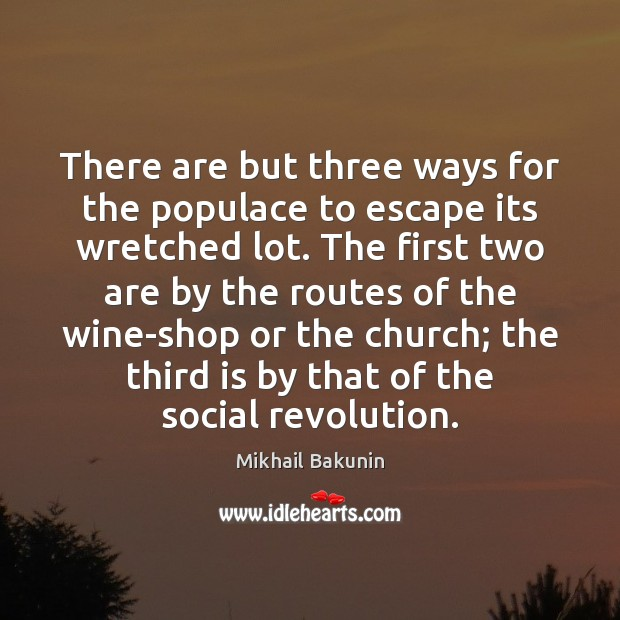 Image, There are but three ways for the populace to escape its wretched