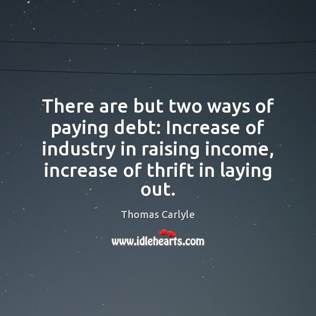 There are but two ways of paying debt: Increase of industry in Image