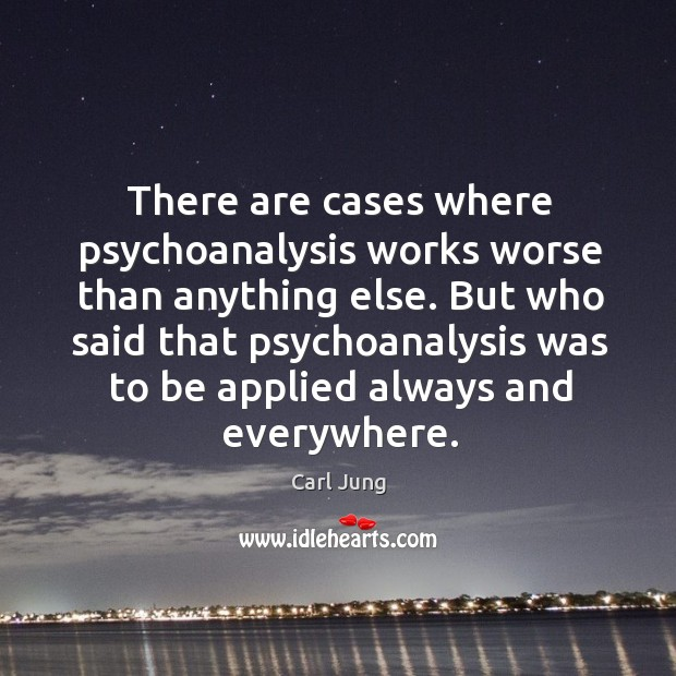 There are cases where psychoanalysis works worse than anything else. But who Image