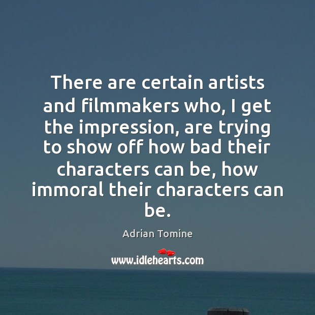 Image, There are certain artists and filmmakers who, I get the impression, are