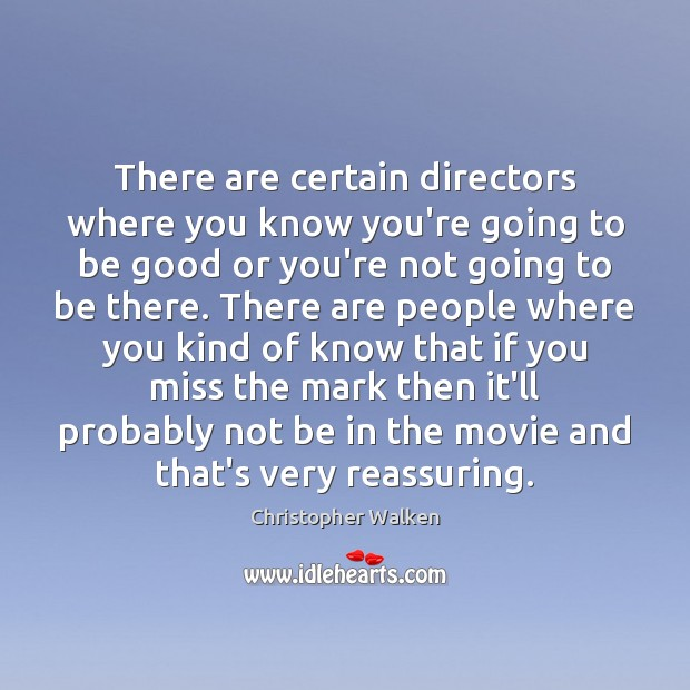 There are certain directors where you know you're going to be good Image