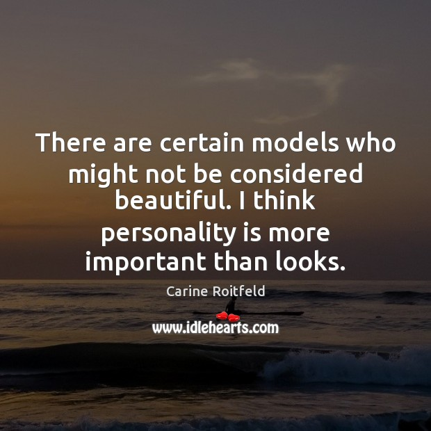 There are certain models who might not be considered beautiful. I think Carine Roitfeld Picture Quote