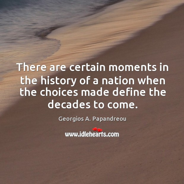 Image, There are certain moments in the history of a nation when the choices made define the decades to come.