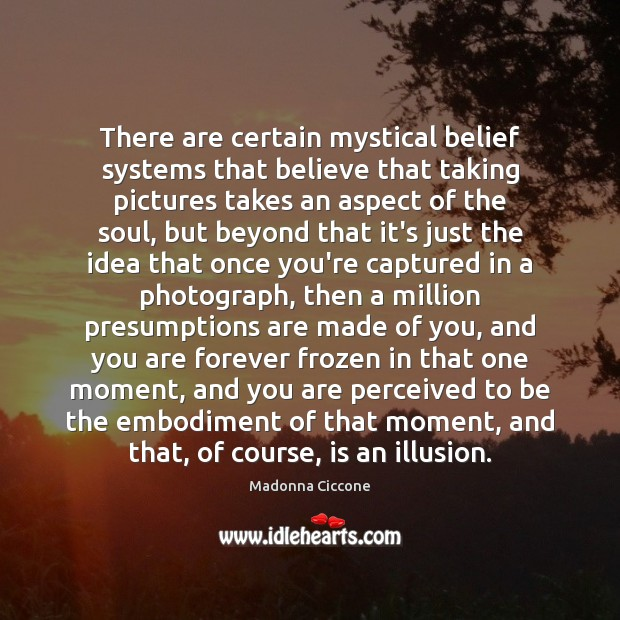 Image, There are certain mystical belief systems that believe that taking pictures takes
