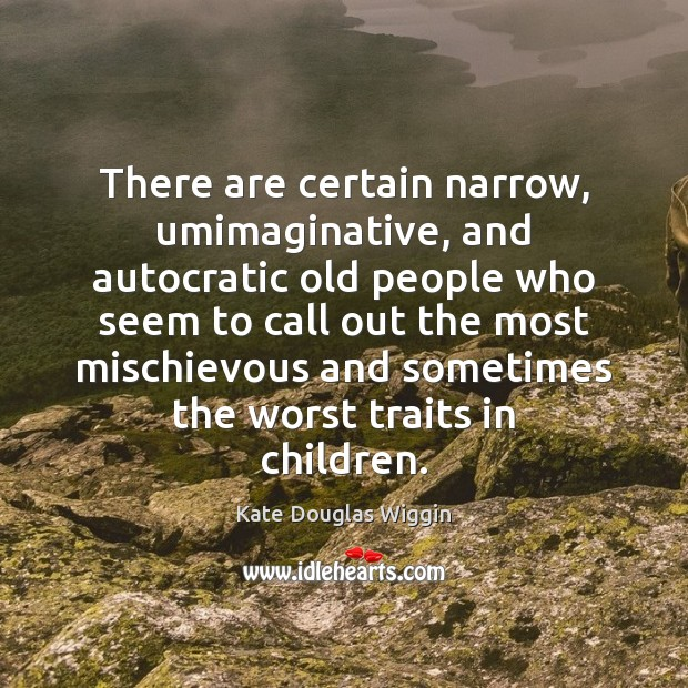 There are certain narrow, umimaginative, and autocratic old people who seem to Image