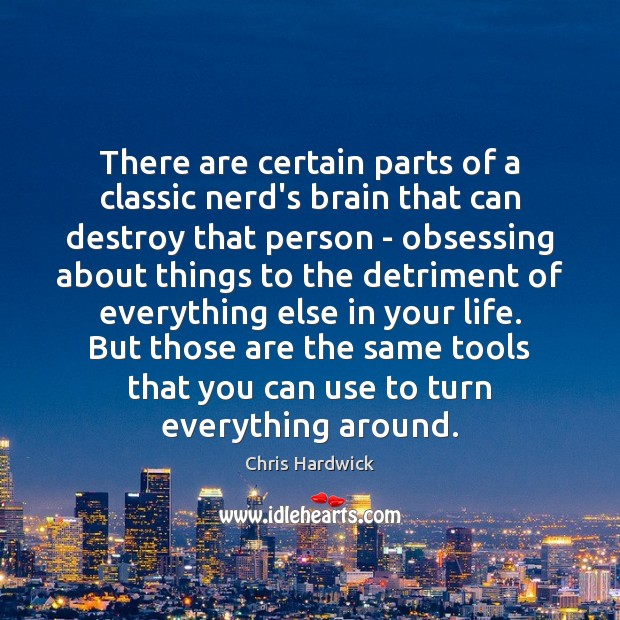 There are certain parts of a classic nerd's brain that can destroy Chris Hardwick Picture Quote