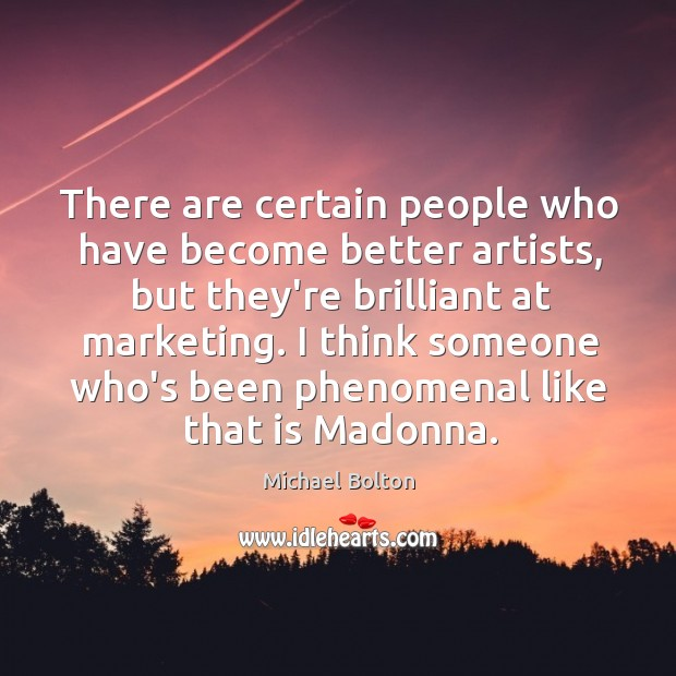 There are certain people who have become better artists, but they're brilliant Image