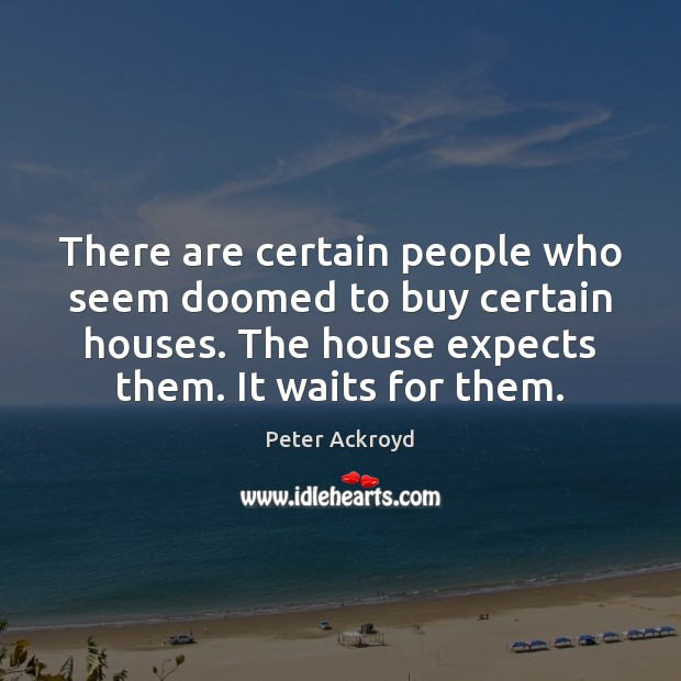 There are certain people who seem doomed to buy certain houses. The Image