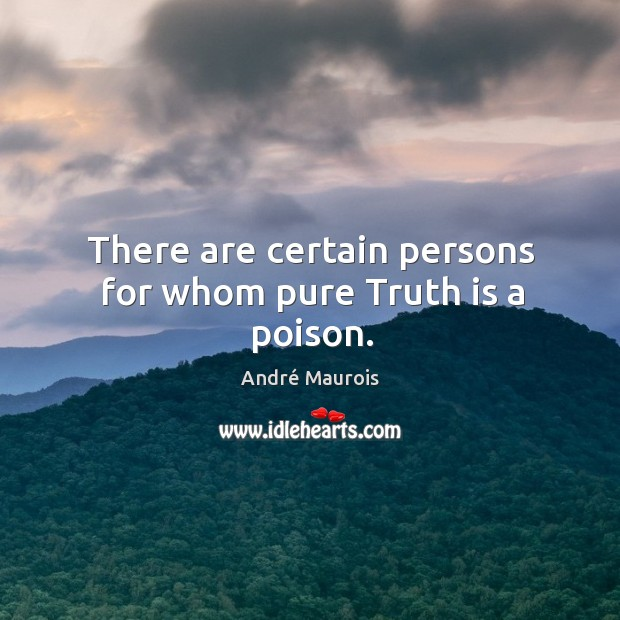 There are certain persons for whom pure truth is a poison. Image