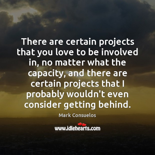 There are certain projects that you love to be involved in, no Mark Consuelos Picture Quote