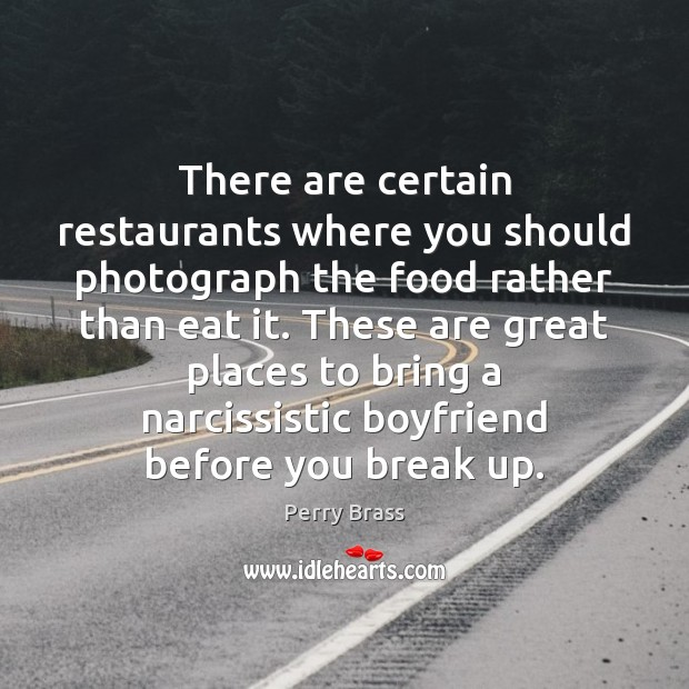 There are certain restaurants where you should photograph the food rather than Break Up Quotes Image