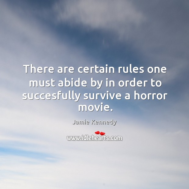 There are certain rules one must abide by in order to succesfully survive a horror movie. Image