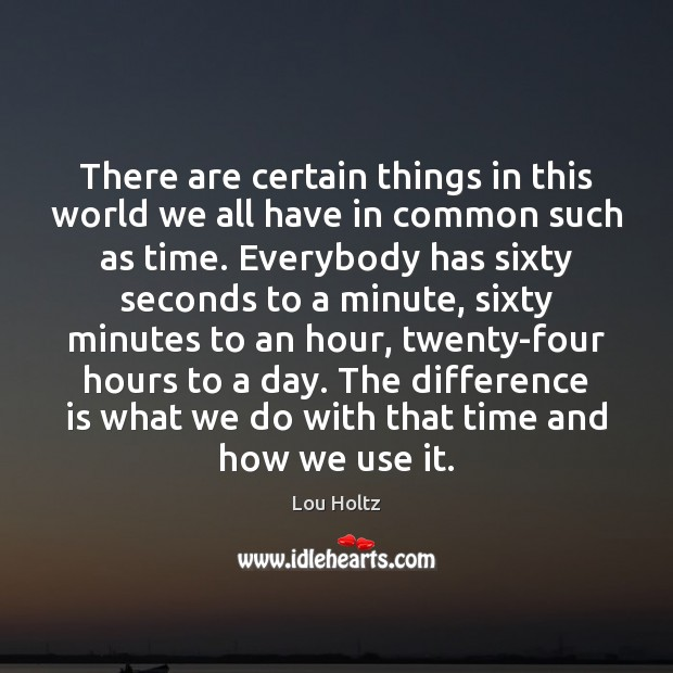 There are certain things in this world we all have in common Lou Holtz Picture Quote
