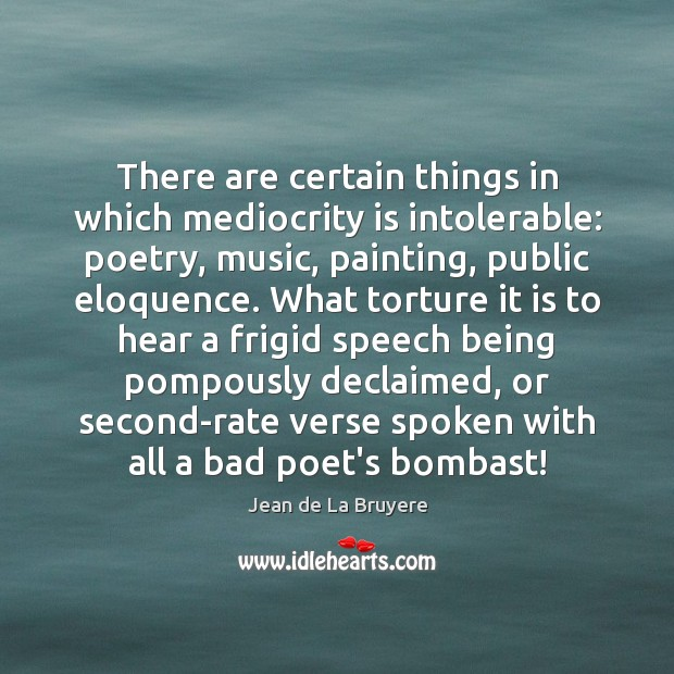 There are certain things in which mediocrity is intolerable: poetry, music, painting, Image