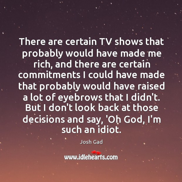 There are certain TV shows that probably would have made me rich, Image