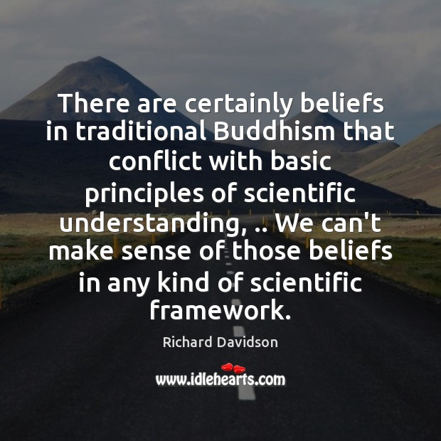There are certainly beliefs in traditional Buddhism that conflict with basic principles Image