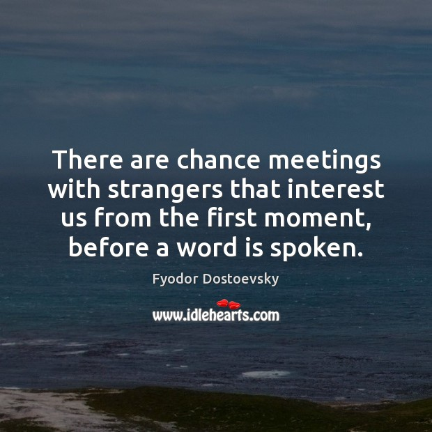 Image, There are chance meetings with strangers that interest us from the first