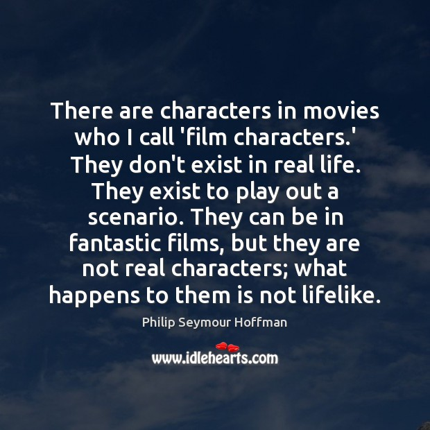 There are characters in movies who I call 'film characters.' They Philip Seymour Hoffman Picture Quote