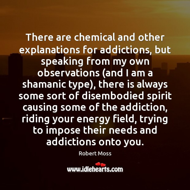 There are chemical and other explanations for addictions, but speaking from my Image