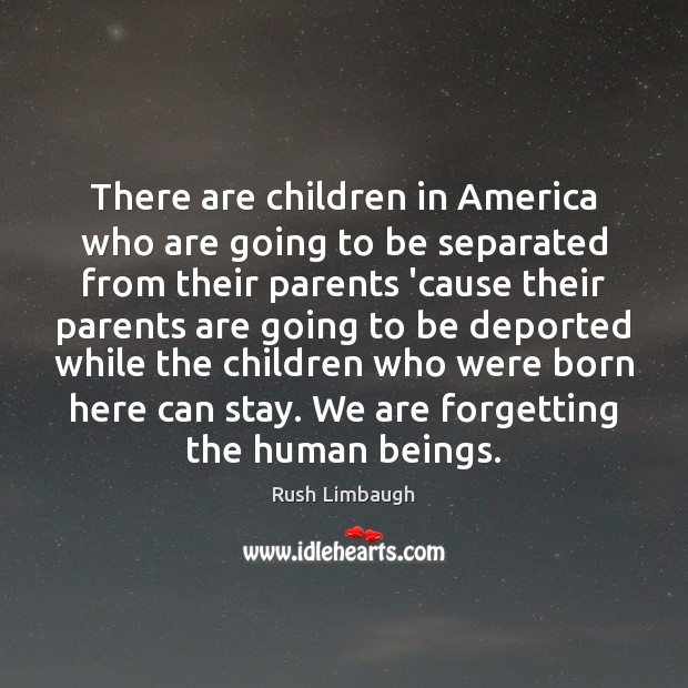 There are children in America who are going to be separated from Image